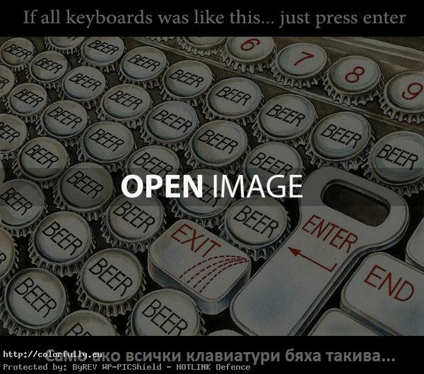 If all keyboards was like this….just press enter and drink beer