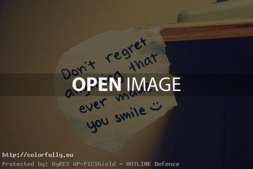 Don't regret anything that ever made you smile