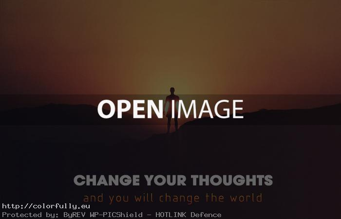 Change your thoughts and you will change the world