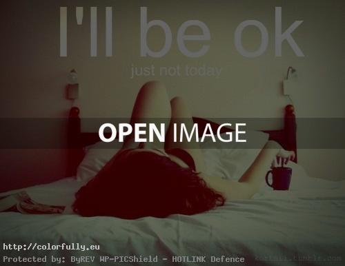 I will be ok...just not today