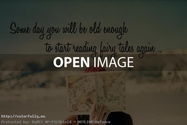 Some day you will be old enough to start reading fairy tales again :))