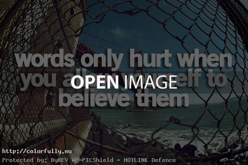 Words only hurt when you allow yourself to believe them