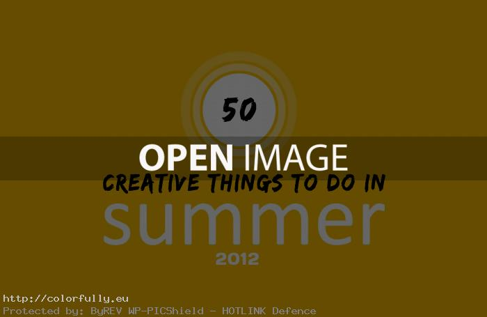 50 Creative and Fun things to do in Summer