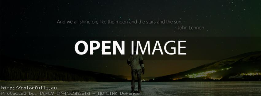 And we all shine on like the moon and the stars and the sun - Facebook cover