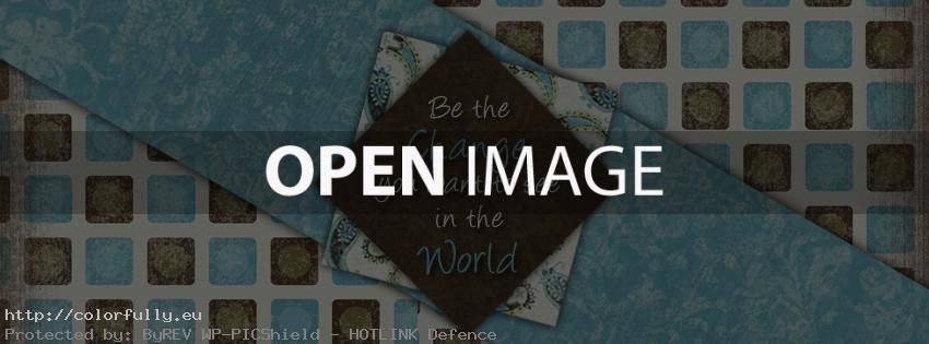 Be the change you want to see in the world - Facebook cover