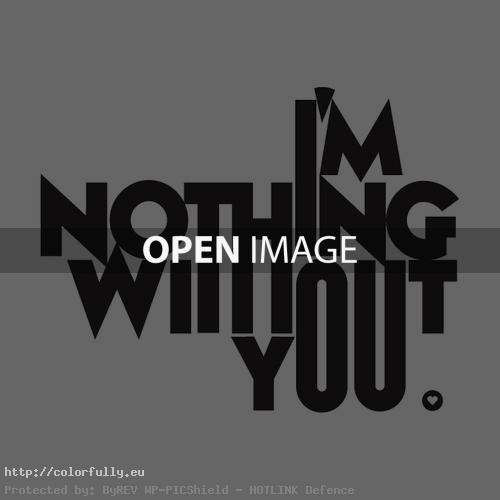 I am nothing without you – Creative typography