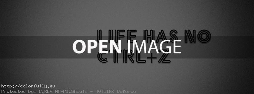 Life has no Ctrl+Z – Best Facebook Covers
