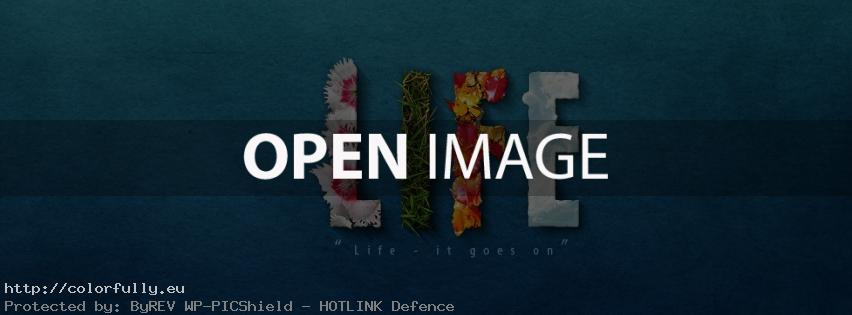 Life – it goes on! Facebook cover