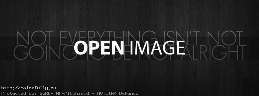 NOT everything isn't NOT going to be NOT alright - Facebook cover