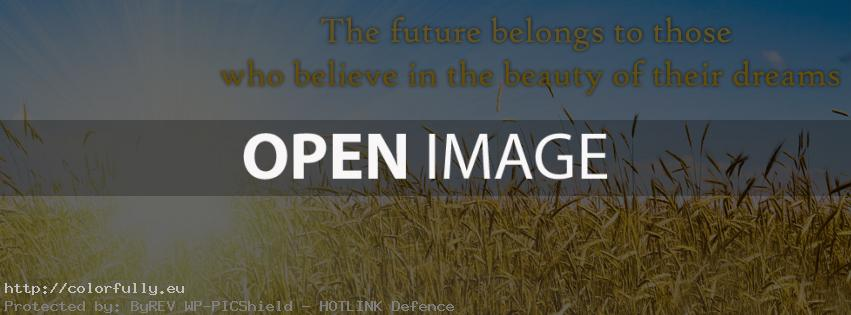 The future belong to those who believe in the beauty of their dreams - Facebook cover