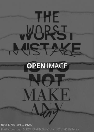 The worst mistake is not to make any