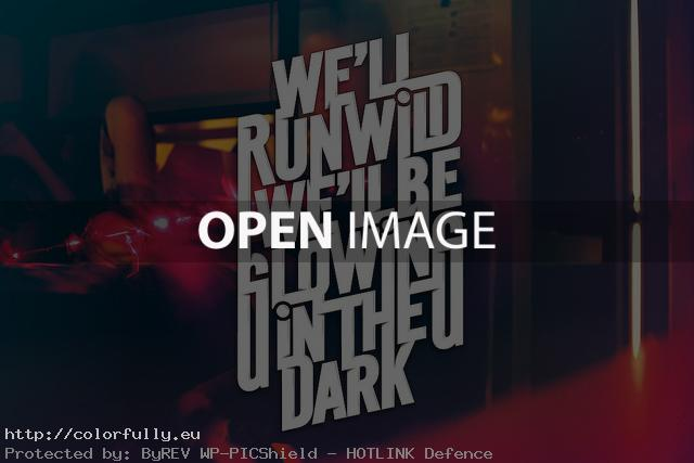 we-will-run-wild-we-will-be-glowing-in-the-dark-creative-typography