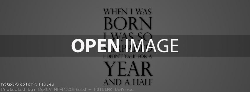When i was born i was so suprized i didn't talk for a year and a half – Facebook cover