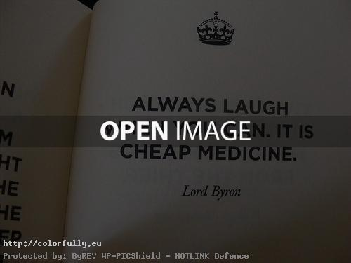 Always laugh when you can. Its cheap medicine!