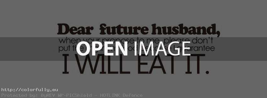 Dear future husband, when you propose to me, please don't put the ring in my food – Facebook cover