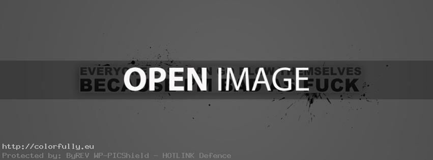 Everyone else can go blow themselves, because i am bad as f..k – Facebook cover