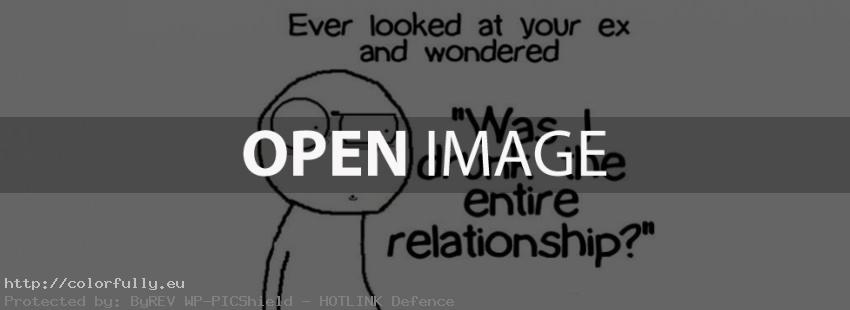 Ever looked at your ex and wondered – Was I drunk the entire relationship? – Facebook cover
