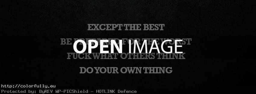 Except the best, be prepared for the worst, do your own thing – Facebook cover