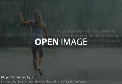 I am singing in the rain, what a glourious feeling that i am happy again