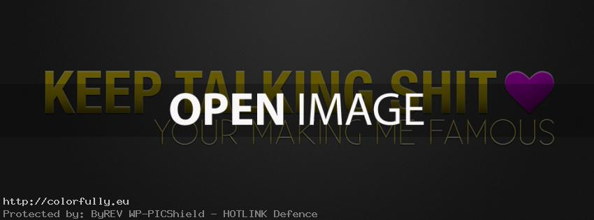 Keep talking shit. Your making me famous – Facebook cover