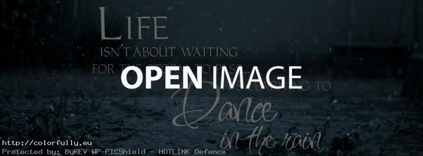 Life isn't about waitnig for the storm to pass…its learning to dance in the rain – Facebook cover