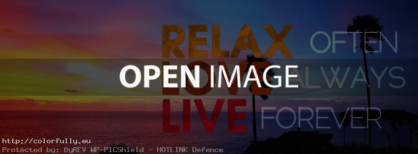 Relax often, love always, live forever – Facebook cover