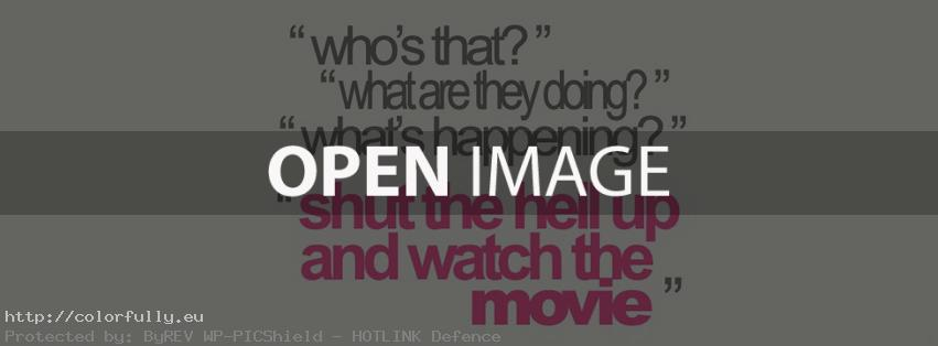 Shut the hell up and watch the movie – Facebook cover