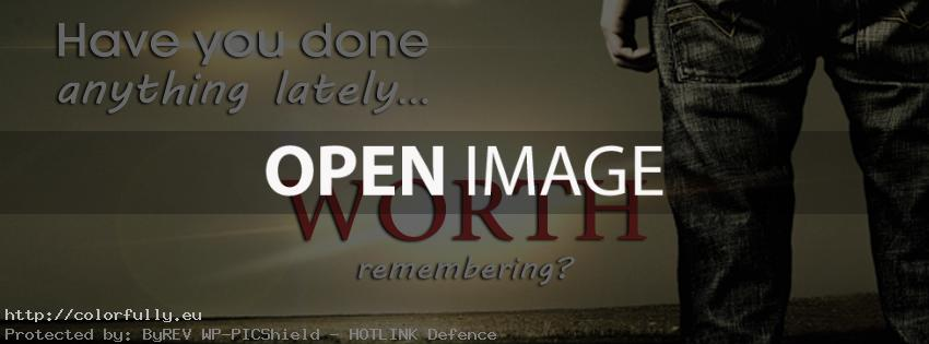Have you done anything lately worth remembering – Facebook cover