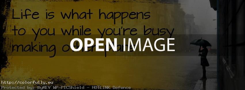 Life is what happens to you while you are busy making other plans - Facebook cover