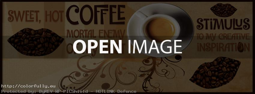 Sweet hot coffee: Mortal enemy of my rest. Stimulus to my creative inspiration - Facebook cover