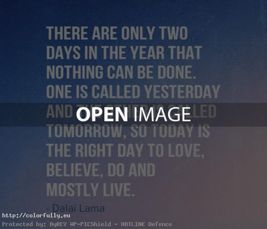 There are only two days in the year that nothing can be done – Delai Lama