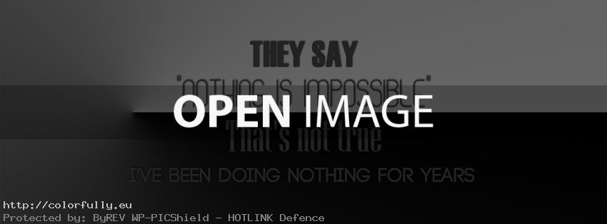 They say nothing is impossible. Thats not true. I've been doing nothing for years – Facebook cover