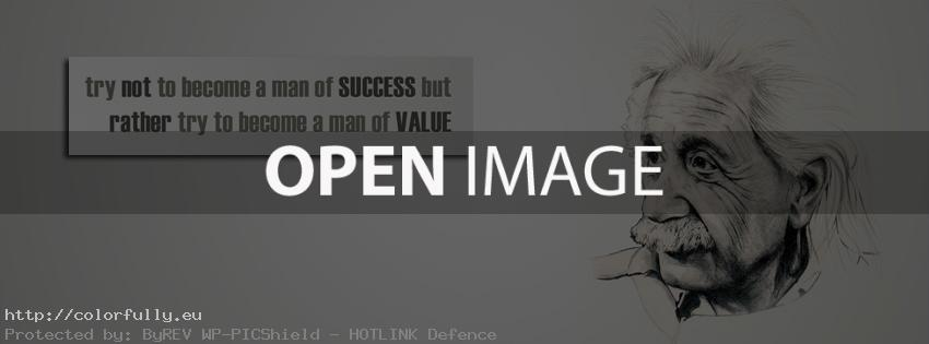 Try not to become a man of success, but rather try to become a man of value – Facebook cover