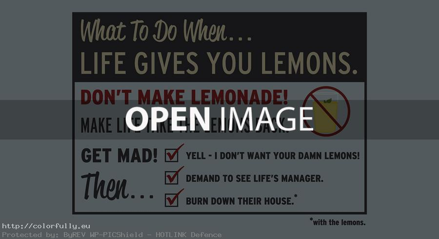 What to do when life gives you lemons? Don't make lemonade!