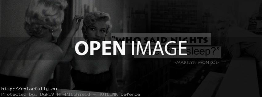 Who said nights were for sleep – Marilyn Monroe – Facebook cover