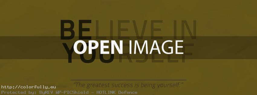 Believe in yourself – The greatest success is being yourself – Facebook cover