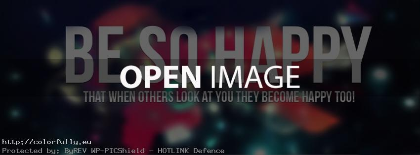 Be so happy that when others look at you they become happy too – Facebook cover