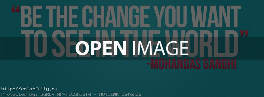 Be the change you want tot see in the world – Facebook cover