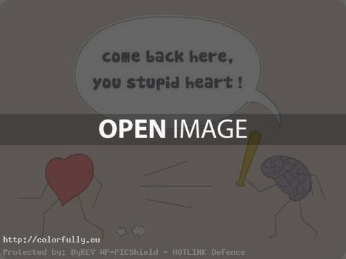 Come back here, you stupid heart!