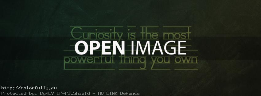 Curiosity is the most powerful thing you own – Facebook cover