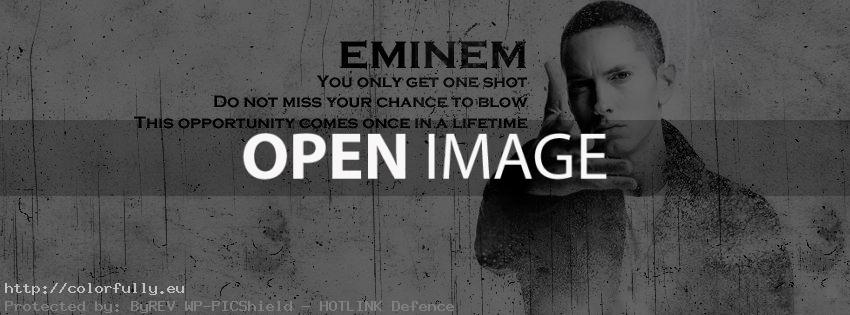 Eminem – You only get one shot. Do not miss your chance to blow this opportunity – Facebook cover