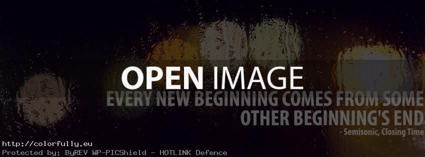 Every new beginning comes from some other beginnings end – Facebook cover