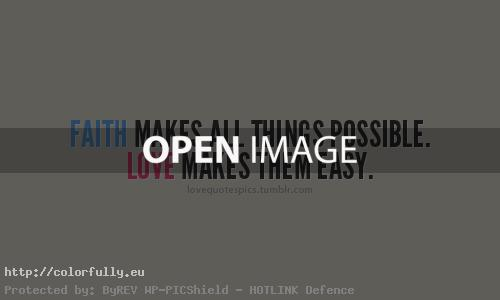 Faith makes all things possible, love makes them easy. – Love quots