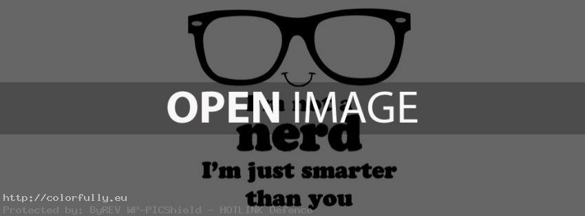I am not nerd, I am just smarter than you – Facebook cover