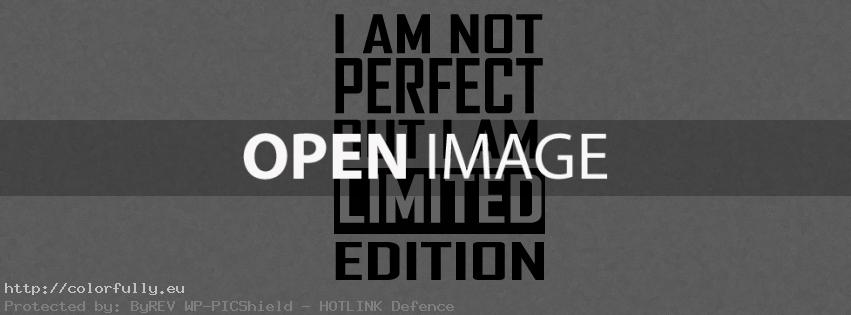 I am not perfect, but i am limited edition – Facebook cover