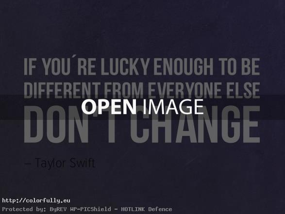 if-you-are-lucky-enough-to-be-different-from-everyone-else-dont-change-quote
