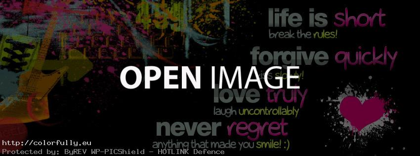 Life is short, forgive quickly, love truly, never regret – Facebook cover
