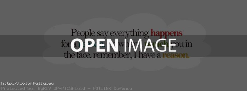 People say everything happens for a reason. So when I punch you in the face, remember, I have a reason – Facebook cover