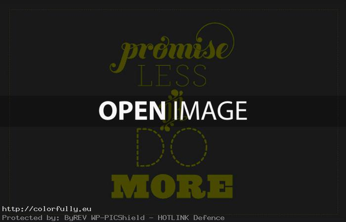 Promise less or Do more!