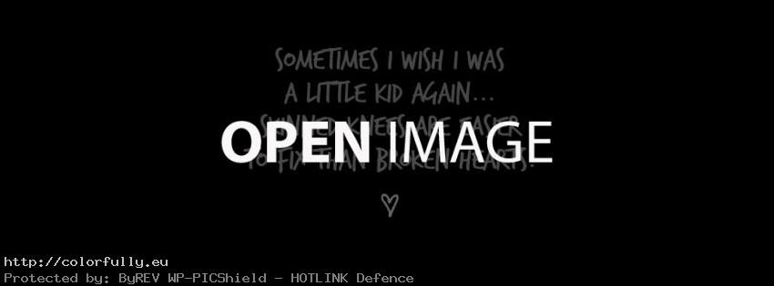 Sometimes I wish I was a little kid again – skinned knees are easier to fix than broken hearts – Facebook cover